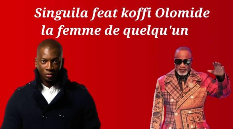 La femme de quelqu'un : Singuila feat Koffi Olomidé